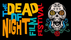 The Dead of Night Film Festival (Sunday 21st October 2018)