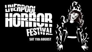 Liverpool Horror Festival (Saturday 11th August 2018)