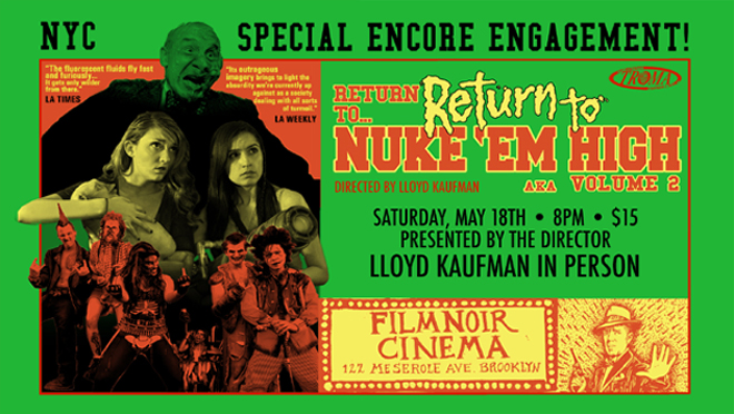 Return to Return to Nuke 'Em High AKA Vol. 2 Encore Screening on May 18th at Film Noir Cinema, NYC!