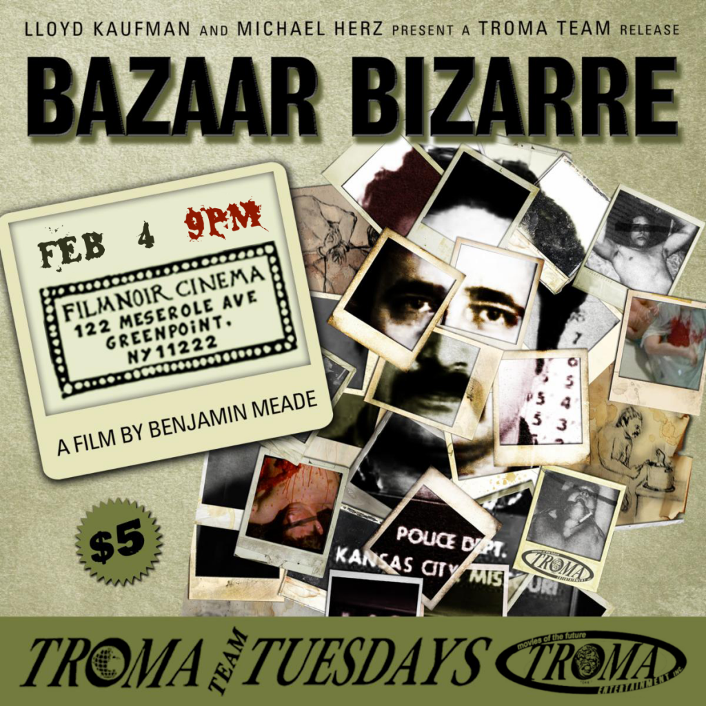 Troma Tuesdays: February Freakout with Benjamin Meade's BAZAAR BIZARRE Screening on February 4th at Film Noir Cinema, NYC