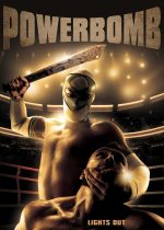 A Fan's Dream Turns to Violence in Indican Pictures' Professional Wrestling Indie Thriller POWERBOMB on DVD and Digital Platforms April 14th!