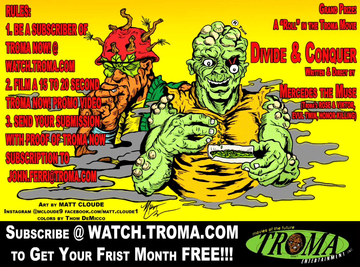 Win a Role in Troma's Upcoming Film from Mercedes the Muse: DIVIDE & CONQUER! Subscribe to Troma Now!