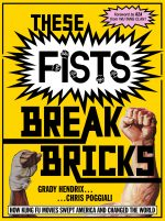 Mondo Books Unleashes THESE FISTS BREAK BRICKS: How Kung Fu Movies Swept America and Changed the World